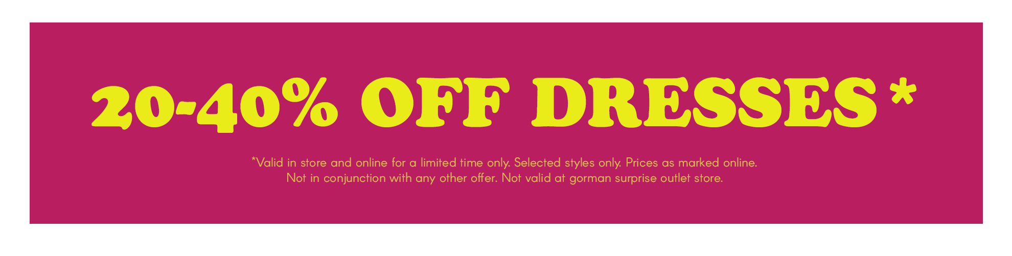 20-40% off selected dresses