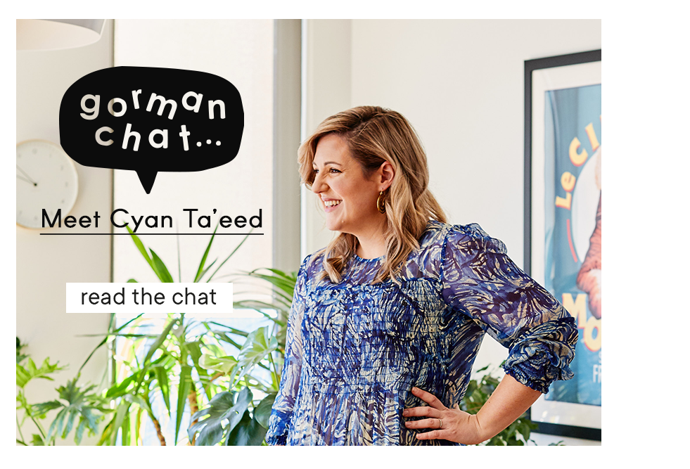 https://www.gormanshop.com.au/journal/gorman-chat-cyan-taeed/