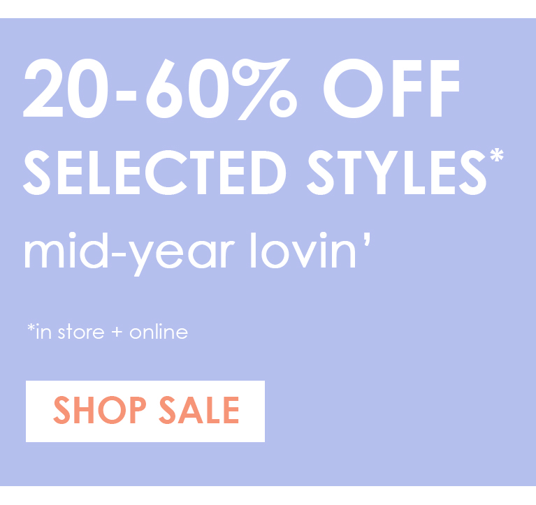 Mid year Lovin 20-60% off Selected Styles*